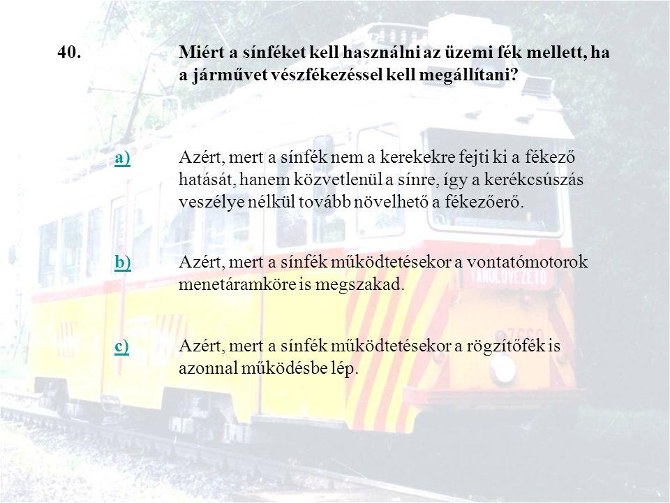 40. Miért a sínféket kell használni az üzemi fék mellett, ha a járművet vészfékezéssel kell megállítani