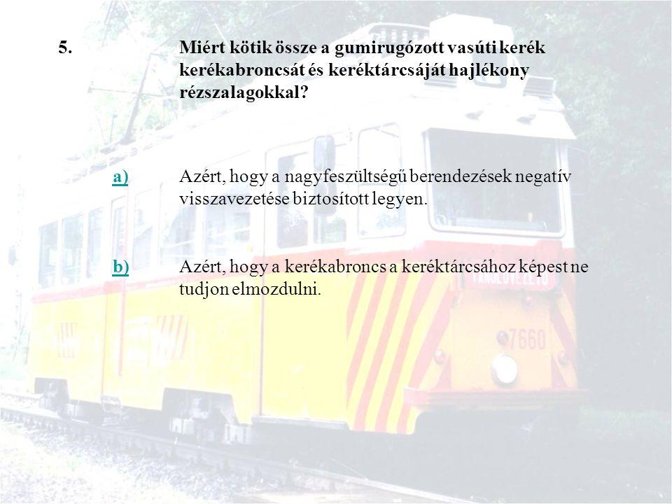 5. Miért kötik össze a gumirugózott vasúti kerék kerékabroncsát és keréktárcsáját hajlékony rézszalagokkal