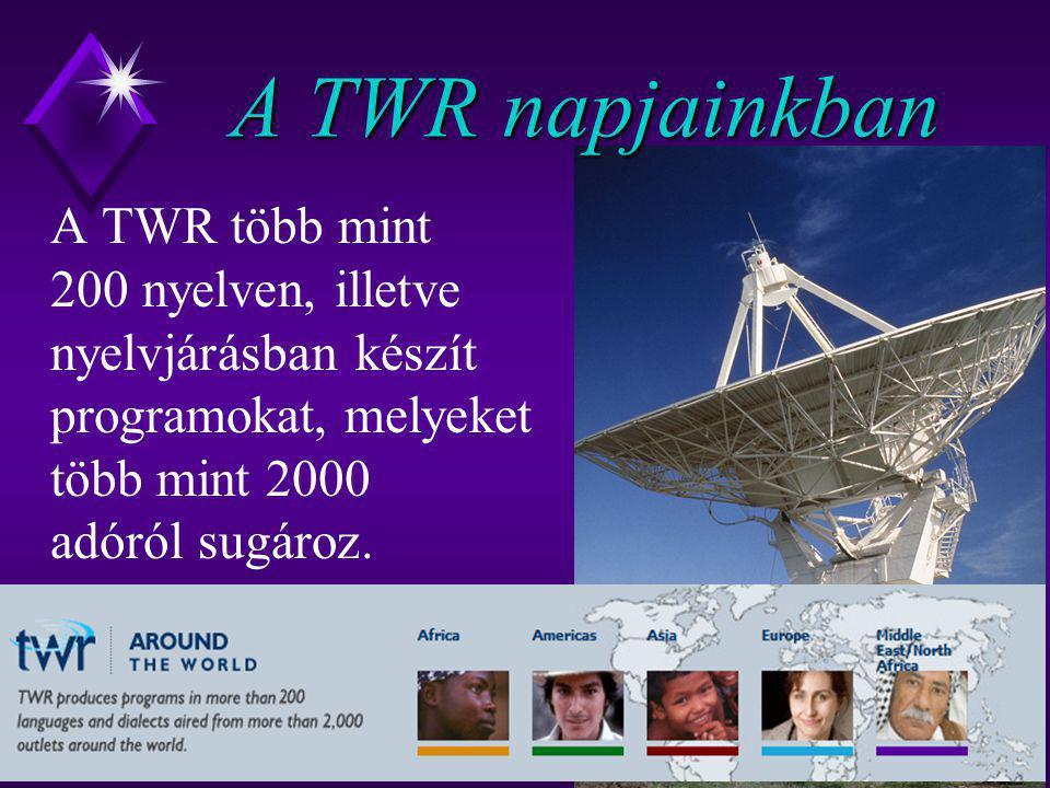 A TWR napjainkban A TWR több mint 200 nyelven, illetve nyelvjárásban készít programokat, melyeket több mint 2000 adóról sugároz.