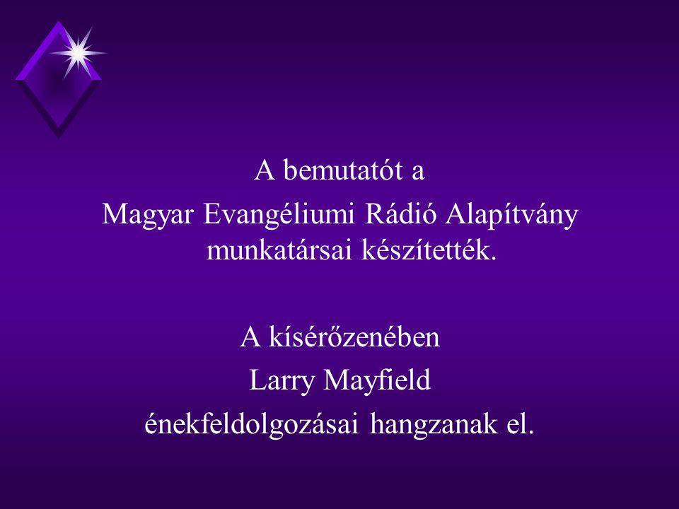 Magyar Evangéliumi Rádió Alapítvány munkatársai készítették.