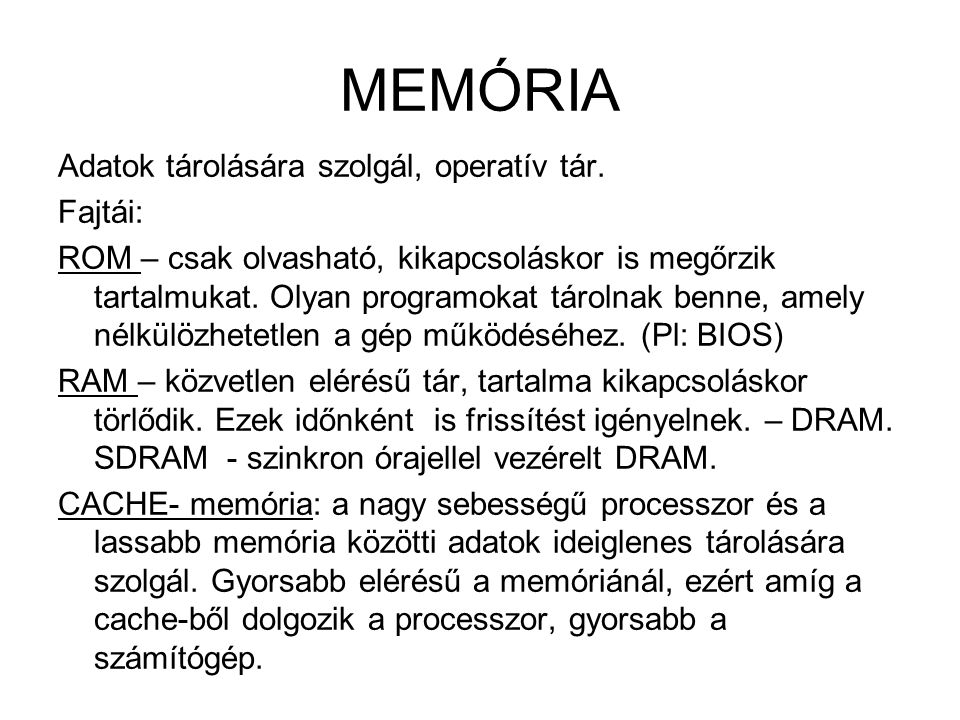 MEMÓRIA Adatok tárolására szolgál, operatív tár. Fajtái: