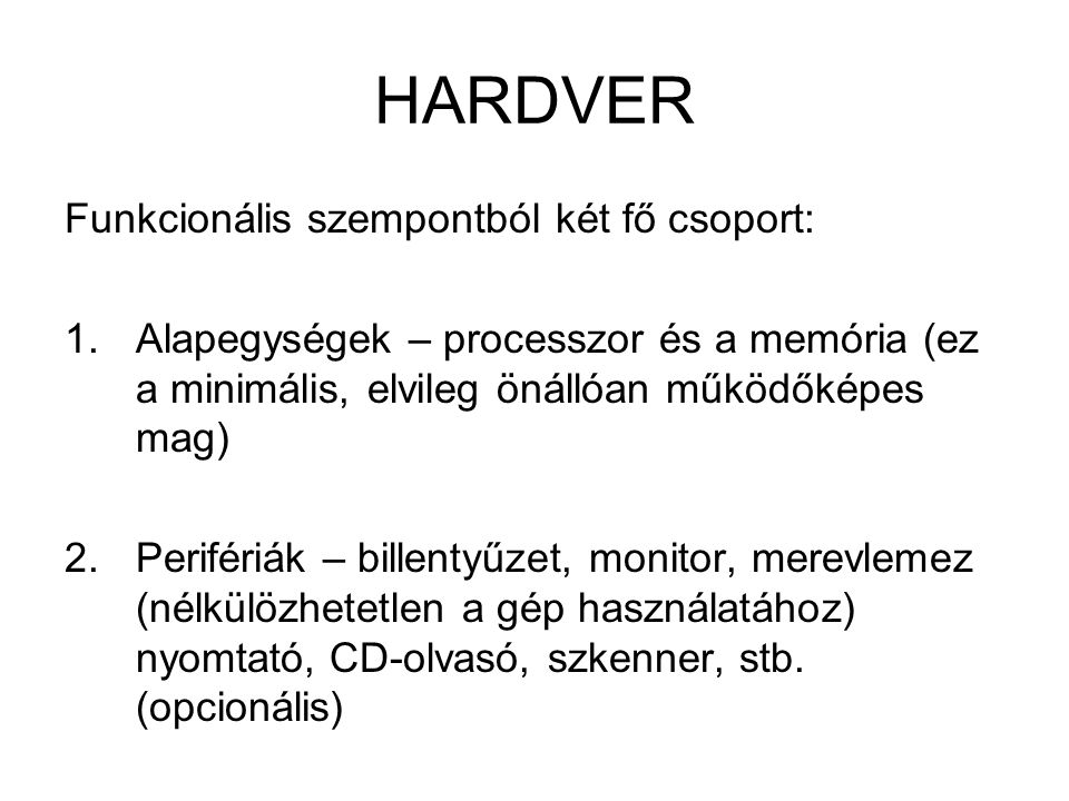 HARDVER Funkcionális szempontból két fő csoport: