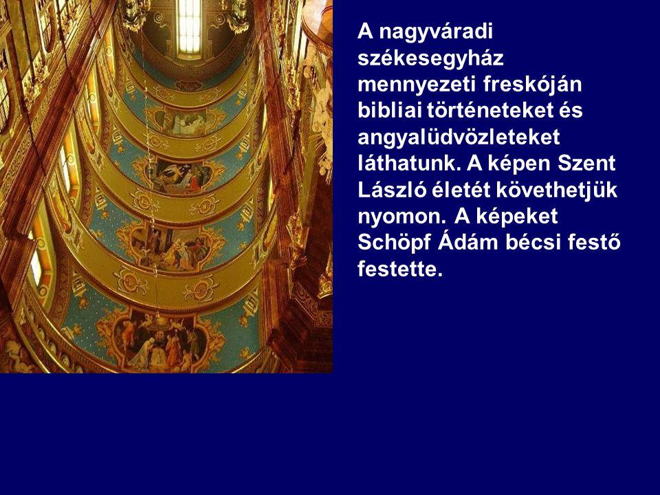 A nagyváradi székesegyház mennyezeti freskóján bibliai történeteket és angyalüdvözleteket láthatunk.