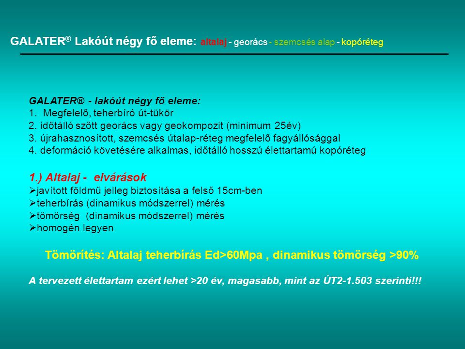 Tömörítés: Altalaj teherbírás Ed>60Mpa , dinamikus tömörség >90%