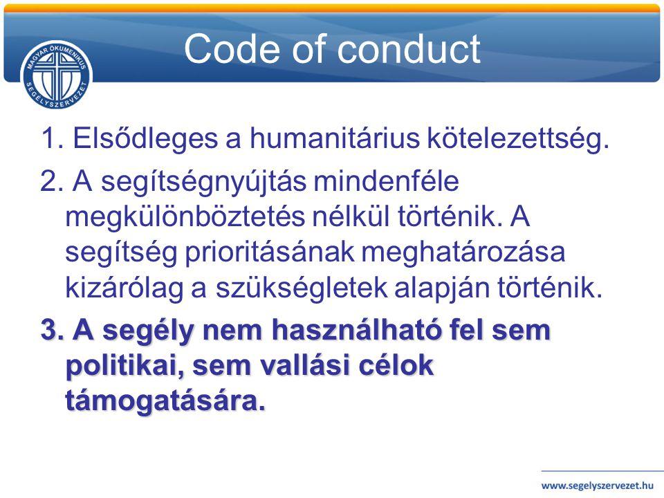 Code of conduct 1. Elsődleges a humanitárius kötelezettség.