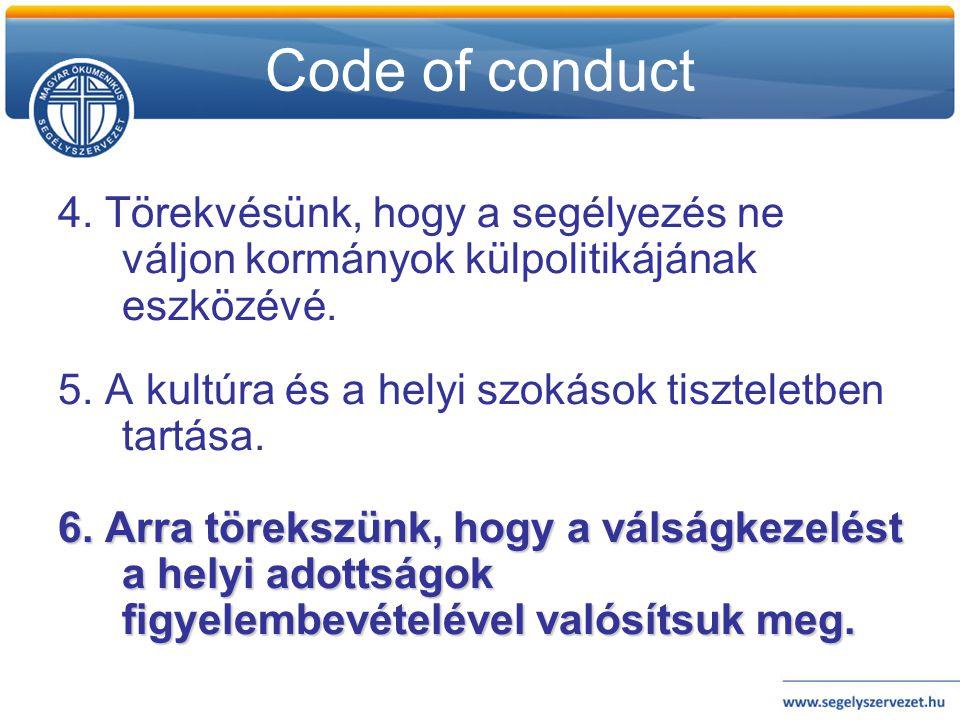 Code of conduct 4. Törekvésünk, hogy a segélyezés ne váljon kormányok külpolitikájának eszközévé.
