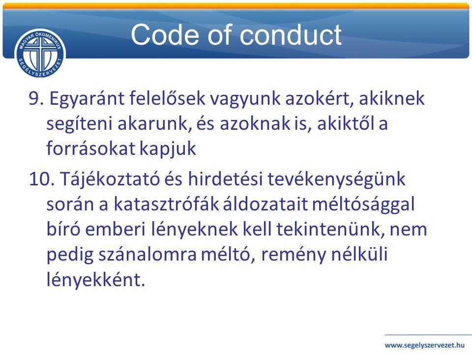 Code of conduct 9. Egyaránt felelősek vagyunk azokért, akiknek segíteni akarunk, és azoknak is, akiktől a forrásokat kapjuk.