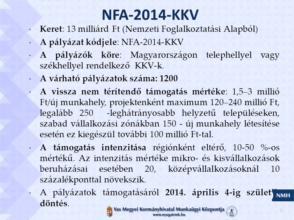 NFA-2014-KKV Keret: 13 milliárd Ft (Nemzeti Foglalkoztatási Alapból)