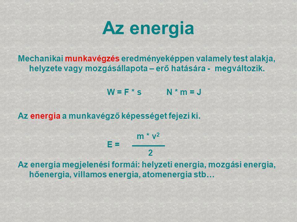 Az energia Mechanikai munkavégzés eredményeképpen valamely test alakja, helyzete vagy mozgásállapota – erő hatására - megváltozik.