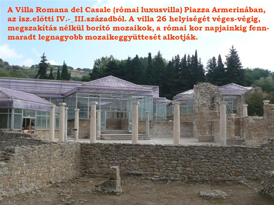 A Villa Romana del Casale (római luxusvilla) Piazza Armerinában,
