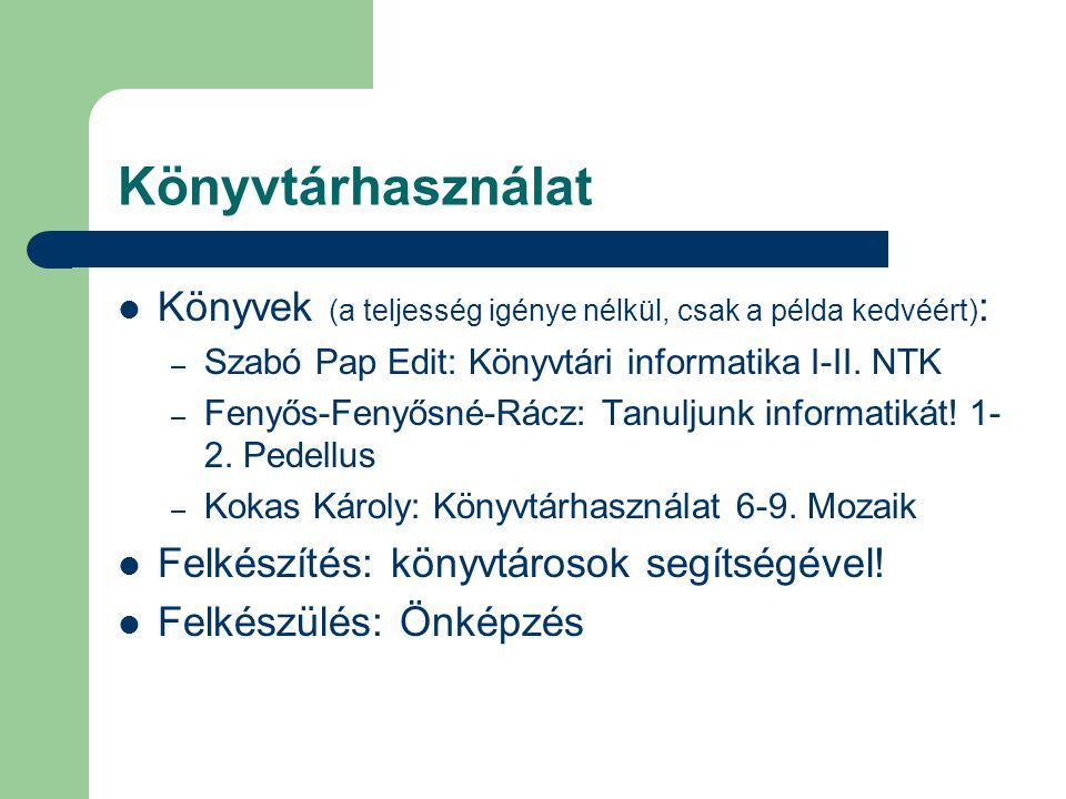 Könyvtárhasználat Könyvek (a teljesség igénye nélkül, csak a példa kedvéért): Szabó Pap Edit: Könyvtári informatika I-II. NTK.