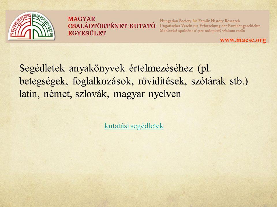 www.macse.org Segédletek anyakönyvek értelmezéséhez (pl. betegségek, foglalkozások, rövidítések, szótárak stb.) latin, német, szlovák, magyar nyelven.