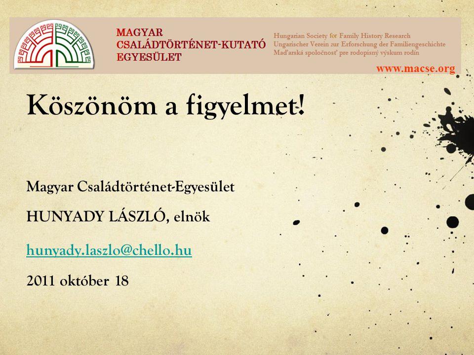 www.macse.org Köszönöm a figyelmet. Magyar Családtörténet-Egyesület HUNYADY LÁSZLÓ, elnök.