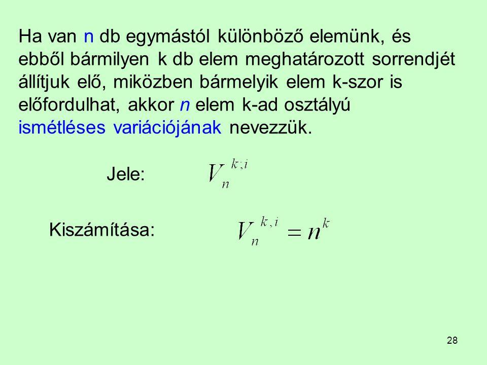 Ha van n db egymástól különböző elemünk, és ebből bármilyen k db elem meghatározott sorrendjét állítjuk elő, miközben bármelyik elem k-szor is előfordulhat, akkor n elem k-ad osztályú ismétléses variációjának nevezzük.