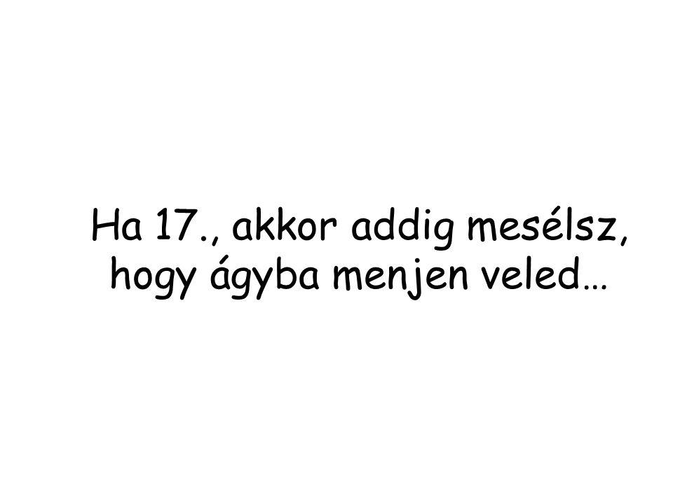 Ha 17., akkor addig mesélsz, hogy ágyba menjen veled…