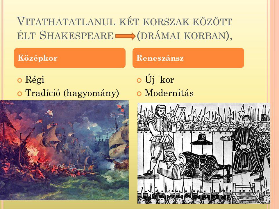 Vitathatatlanul két korszak között élt Shakespeare (drámai korban),