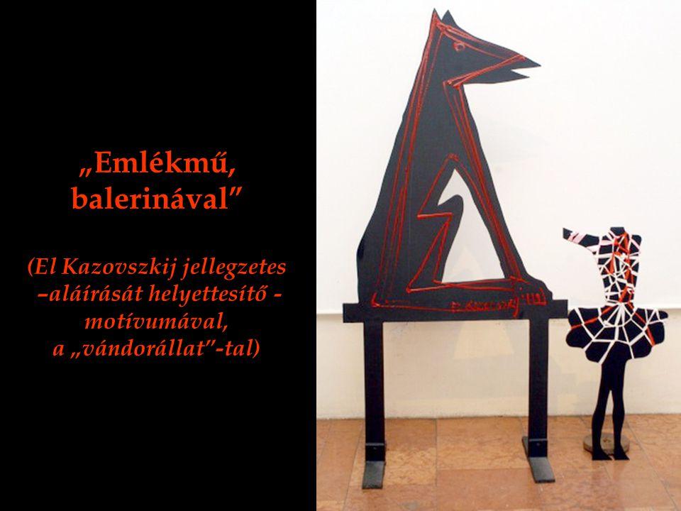 """""""Emlékmű, balerinával (El Kazovszkij jellegzetes –aláírását helyettesítő - motívumával, a """"vándorállat -tal)"""