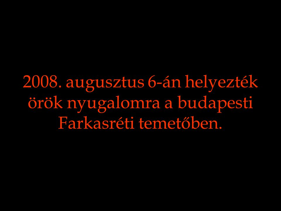 2008. augusztus 6-án helyezték örök nyugalomra a budapesti Farkasréti temetőben.