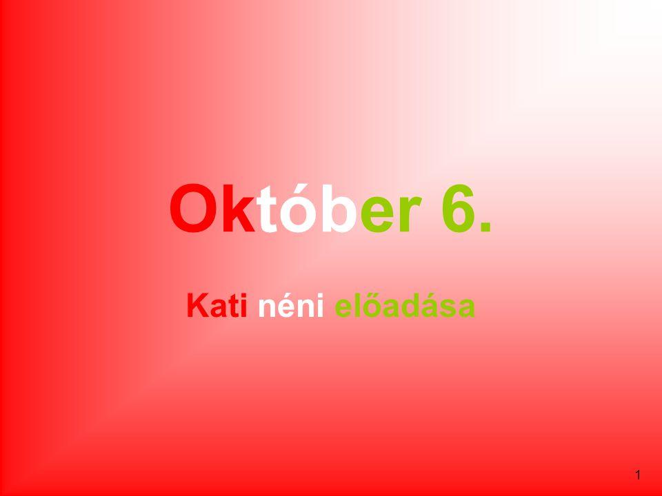 Október 6. Kati néni előadása