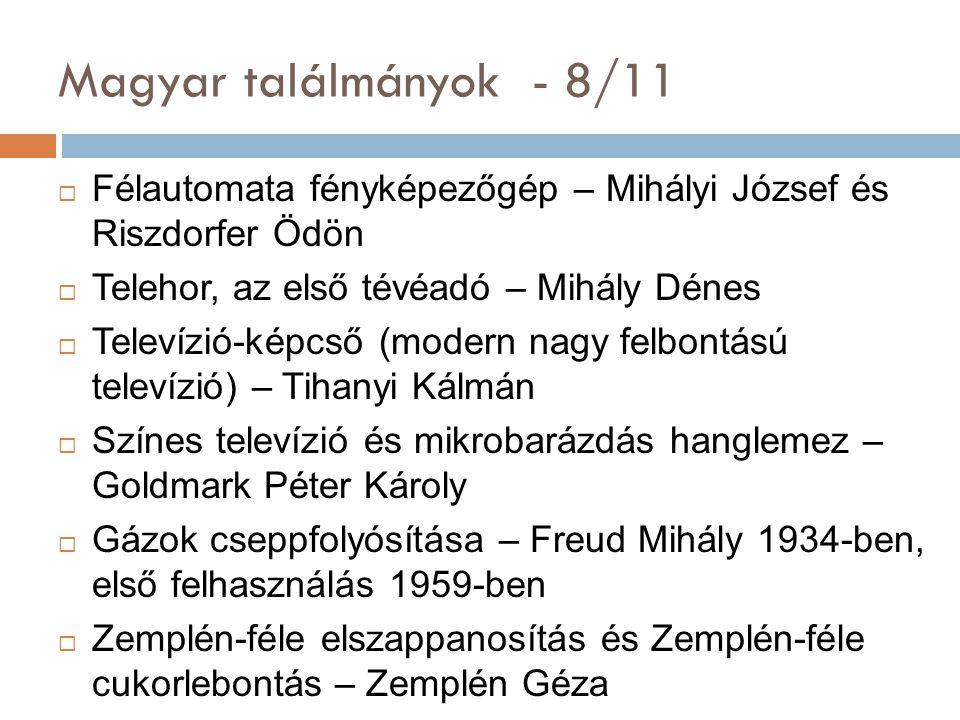 Magyar találmányok - 8/11 Félautomata fényképezőgép – Mihályi József és Riszdorfer Ödön. Telehor, az első tévéadó – Mihály Dénes.