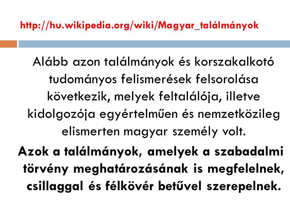 http://hu.wikipedia.org/wiki/Magyar_találmányok