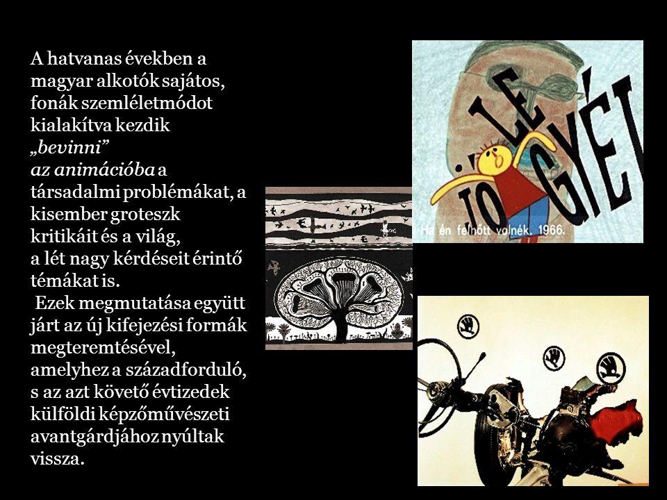 """A hatvanas években a magyar alkotók sajátos, fonák szemléletmódot kialakítva kezdik """"bevinni az animációba a társadalmi problémákat, a kisember groteszk kritikáit és a világ, a lét nagy kérdéseit érintő témákat is."""