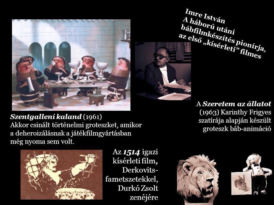 """Imre István A háború utáni. bábfilmkészítés pionírja, az első """"kísérleti filmes."""