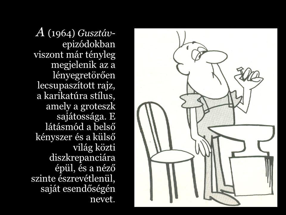 A (1964) Gusztáv-epizódokban viszont már tényleg megjelenik az a lényegretörően lecsupaszított rajz, a karikatúra stílus, amely a groteszk sajátossága.