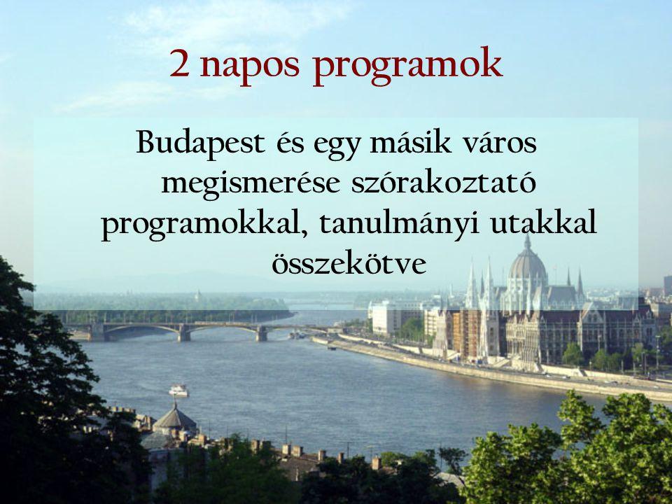 2 napos programok Budapest és egy másik város megismerése szórakoztató programokkal, tanulmányi utakkal összekötve.