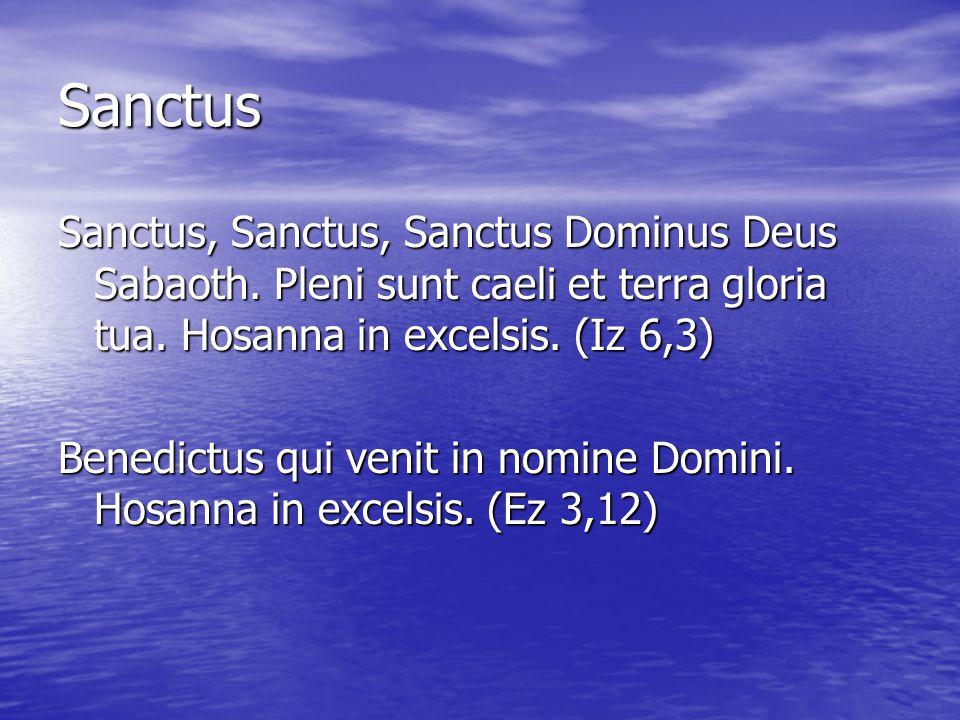 Sanctus Sanctus, Sanctus, Sanctus Dominus Deus Sabaoth. Pleni sunt caeli et terra gloria tua. Hosanna in excelsis. (Iz 6,3)