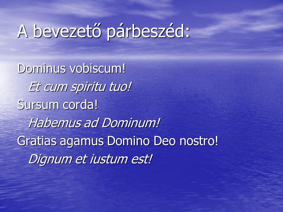 A bevezető párbeszéd: Dominus vobiscum! Et cum spiritu tuo!