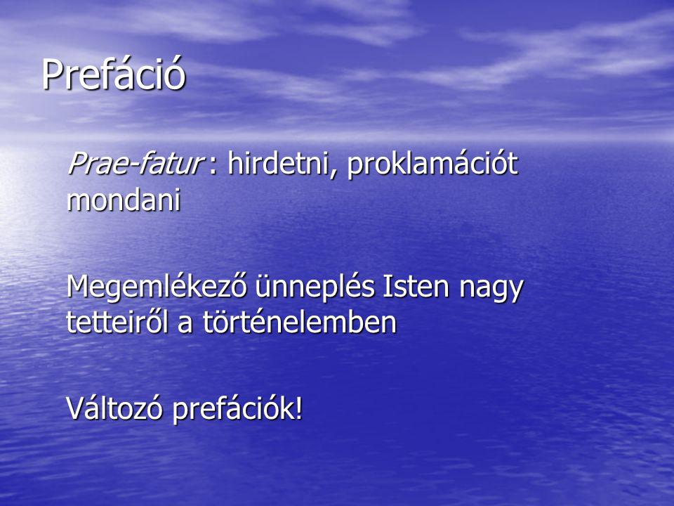 Prefáció Prae-fatur : hirdetni, proklamációt mondani