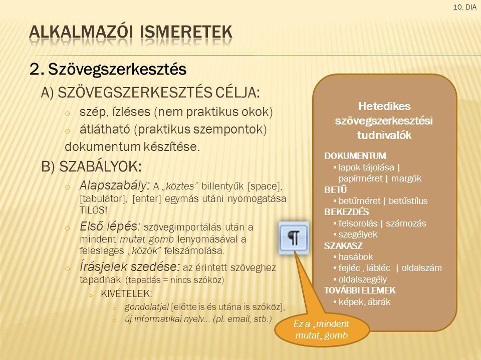 Alkalmazói ismeretek 2. Szövegszerkesztés A) SZÖVEGSZERKESZTÉS CÉLJA: