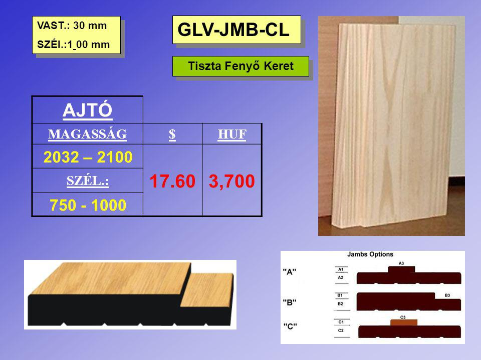 GLV-JMB-CL AJTÓ 17.60 3,700 2032 – 2100 750 - 1000 MAGASSÁG $ HUF