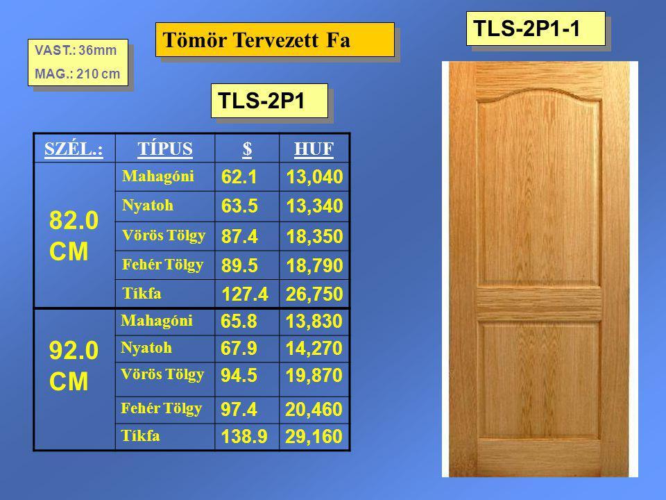 82.0 CM 92.0 CM TLS-2P1-1 Tömör Tervezett Fa TLS-2P1 SZÉL.: TÍPUS $