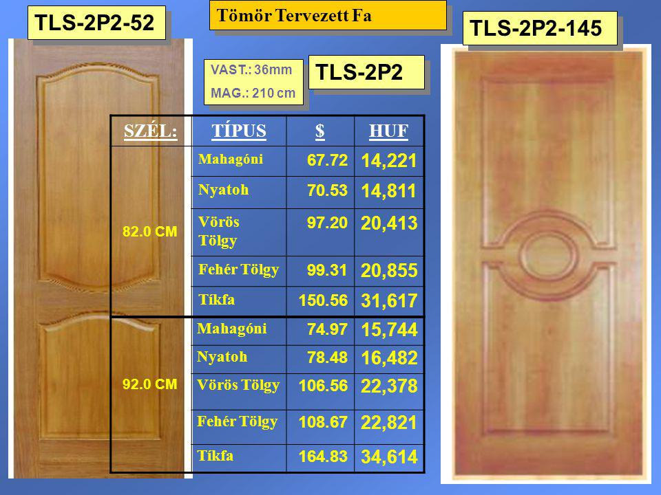 TLS-2P2-52 TLS-2P2-145 TLS-2P2 Tömör Tervezett Fa SZÉL: TÍPUS $ HUF