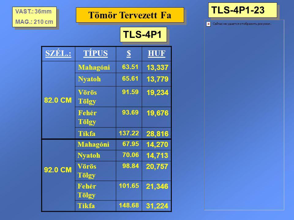 TLS-4P1-23 Tömör Tervezett Fa TLS-4P1 SZÉL.: TÍPUS $ HUF 82.0 CM