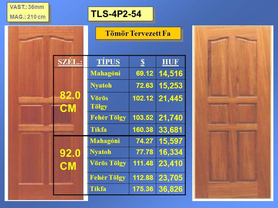 82.0 CM 92.0 CM TLS-4P2-54 Tömör Tervezett Fa SZÉL.: TÍPUS $ HUF