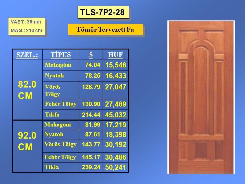 82.0 CM 92.0 CM TLS-7P2-28 Tömör Tervezett Fa SZÉL.: TÍPUS $ HUF