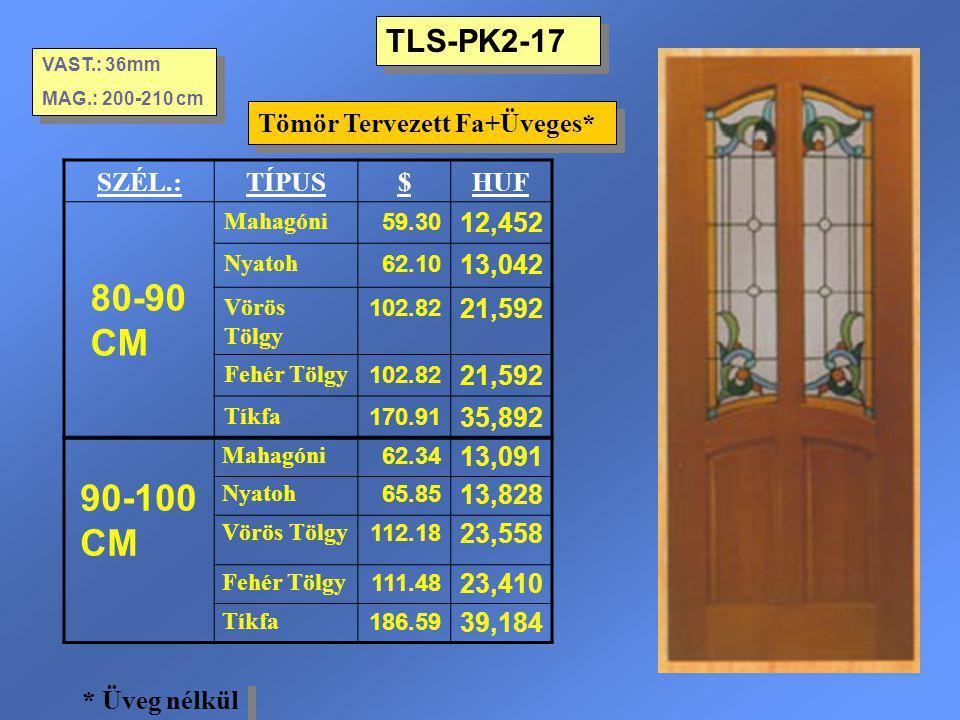 80-90 CM 90-100 CM TLS-PK2-17 Tömör Tervezett Fa+Üveges* SZÉL.: TÍPUS