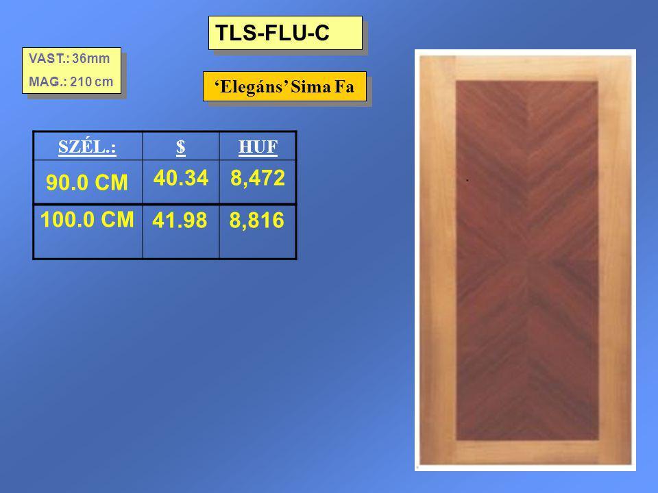 TLS-FLU-C 90.0 CM 40.34 8,472 100.0 CM 41.98 8,816 'Elegáns' Sima Fa