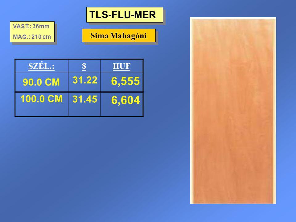 6,555 6,604 TLS-FLU-MER 90.0 CM 31.22 100.0 CM 31.45 Sima Mahagóni