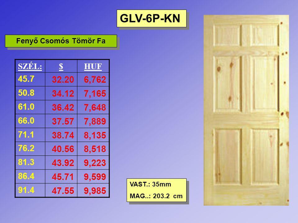 GLV-6P-KN Fenyő Csomós Tömör Fa. SZÉL: $ HUF. 45.7. 32.20. 6,762. 50.8. 34.12. 7,165. 61.0.