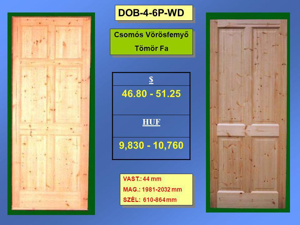 DOB-4-6P-WD 46.80 - 51.25 9,830 - 10,760 $ HUF Csomós Vörösfemyő