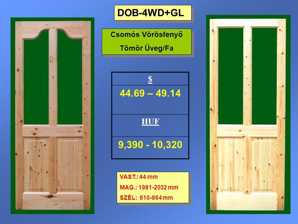 DOB-4WD+GL 44.69 – 49.14 9,390 - 10,320 $ HUF Csomós Vörösfenyő