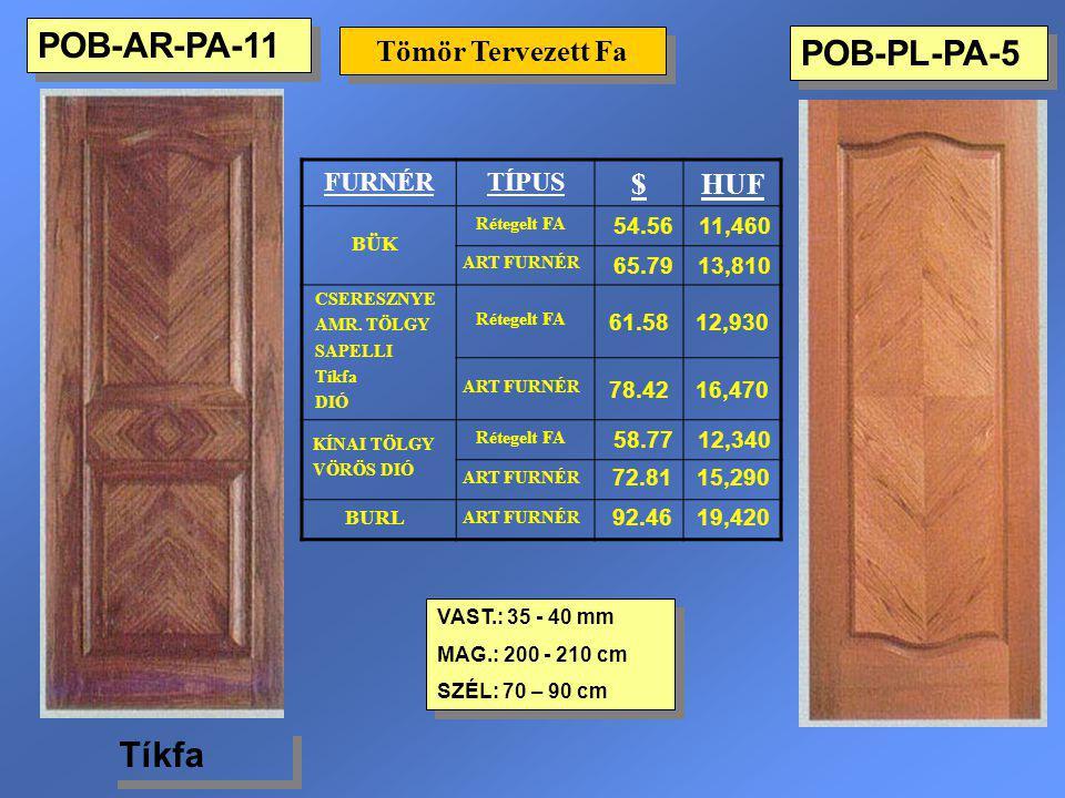 POB-AR-PA-11 POB-PL-PA-5 Tíkfa Tömör Tervezett Fa $ HUF FURNÉR TÍPUS