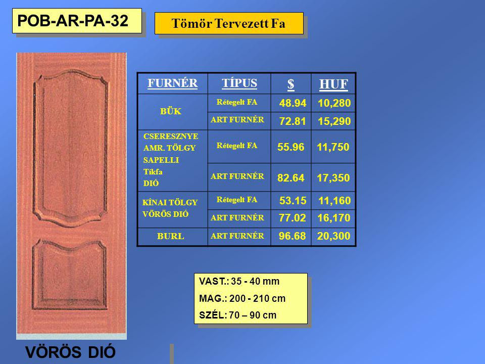 POB-AR-PA-32 VÖRÖS DIÓ Tömör Tervezett Fa $ HUF FURNÉR TÍPUS 48.94