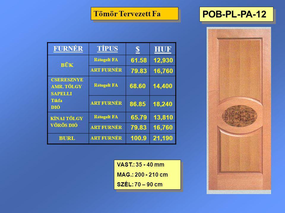 POB-PL-PA-12 Tömör Tervezett Fa $ HUF FURNÉR TÍPUS 61.58 12,930 79.83