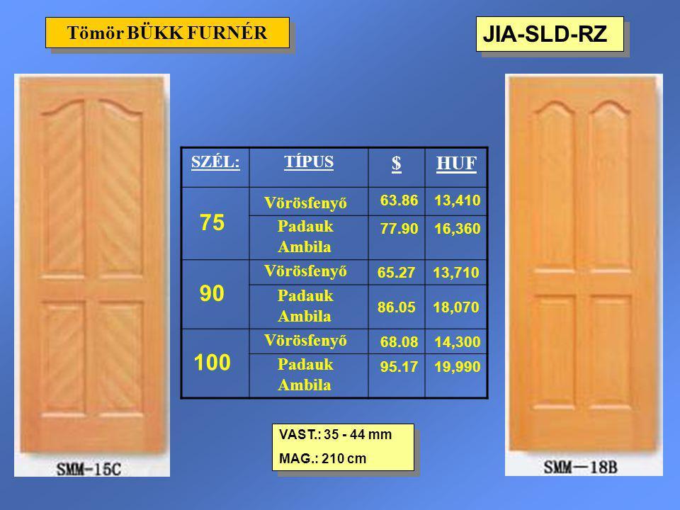 JIA-SLD-RZ 75 90 100 Tömör BÜKK FURNÉR $ HUF SZÉL: TÍPUS Vörösfenyő