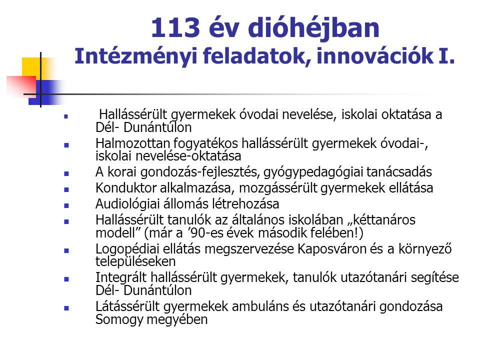 113 év dióhéjban Intézményi feladatok, innovációk I.